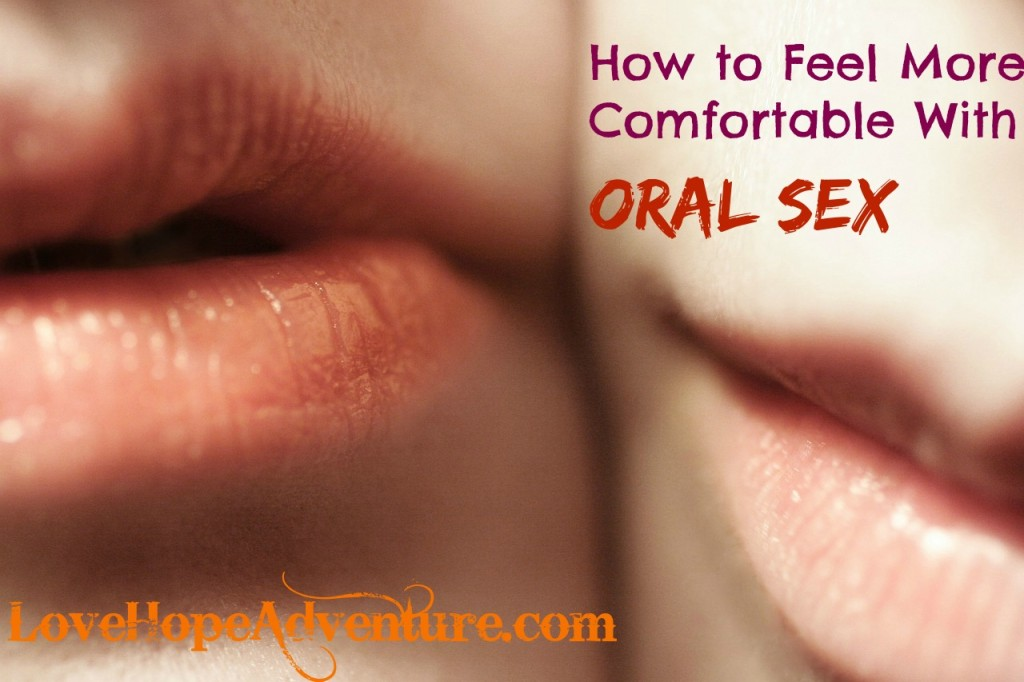 how to feel more comfortable with oral sex