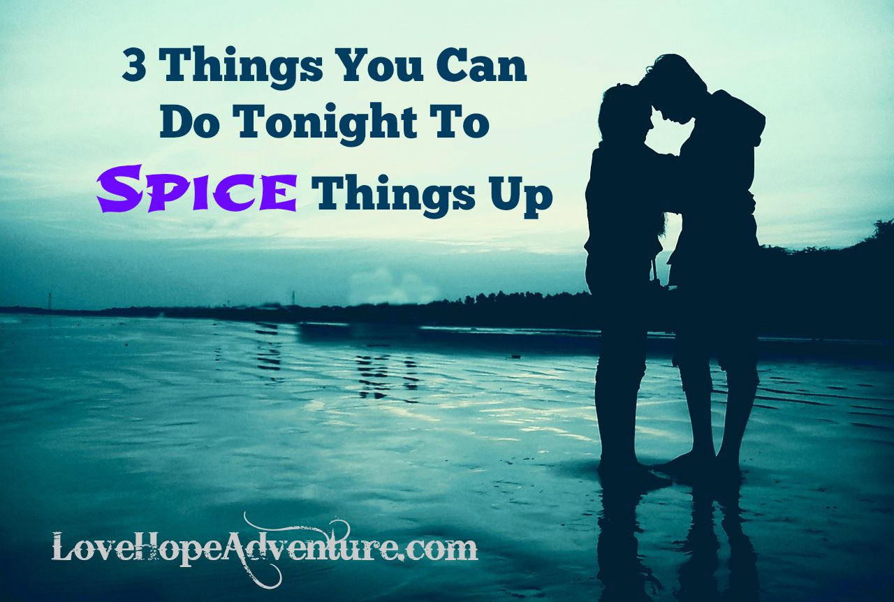 3 things you can do to spice things up tongight