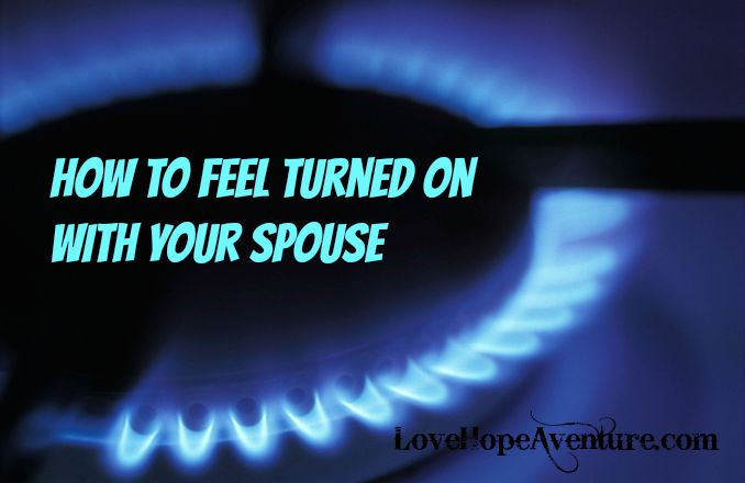 how to feel turned on withyour spouse