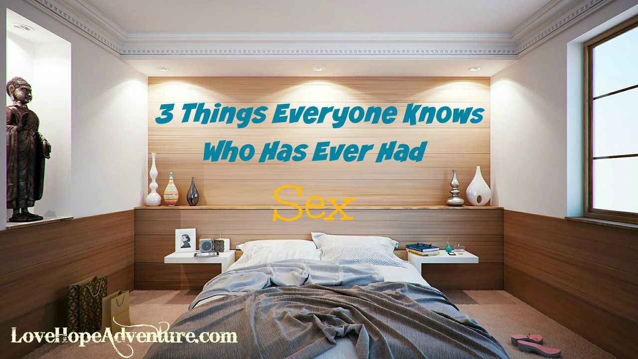 3 things everyone knows who has ever had sex1