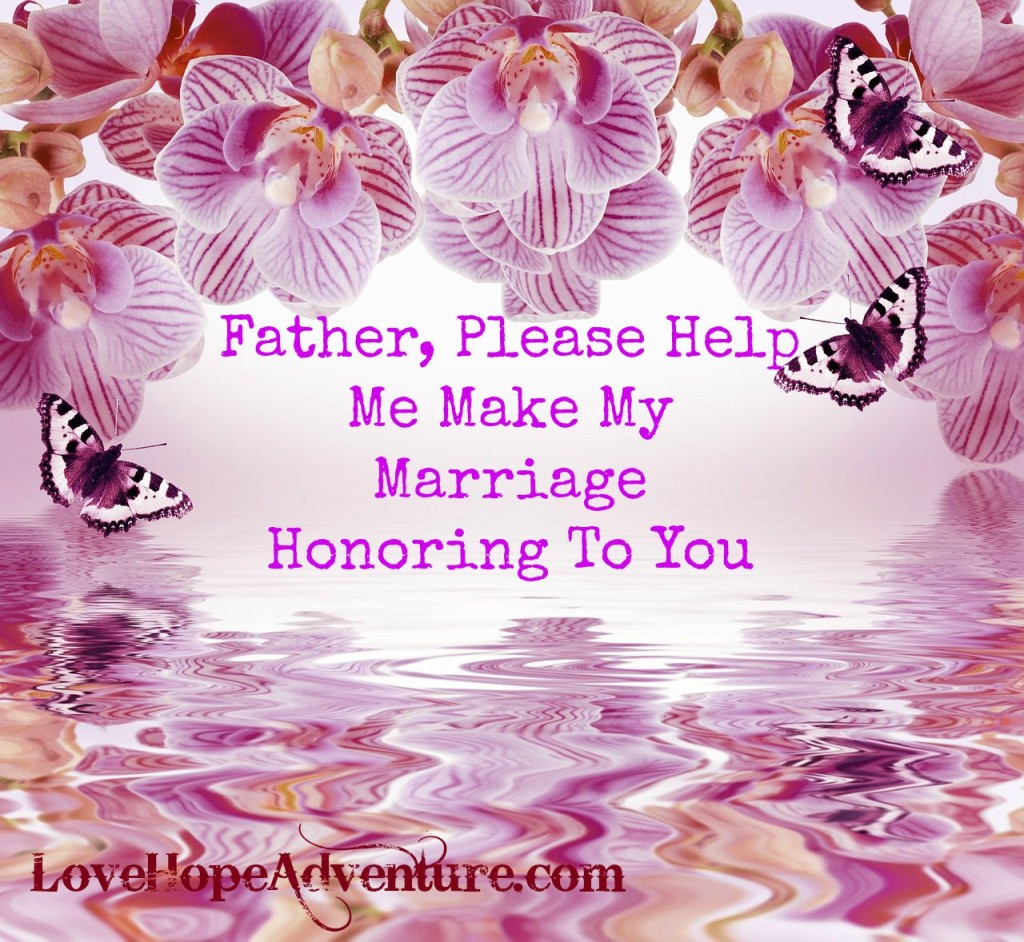 Father, please help me make my marriage honoring to you