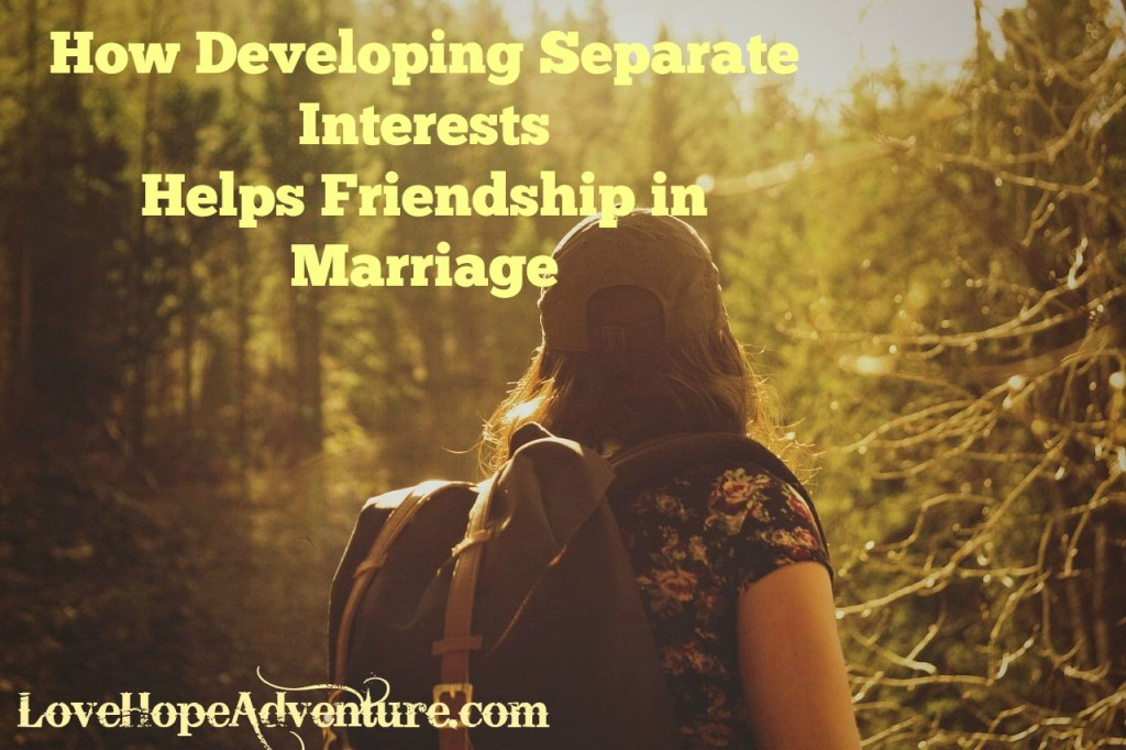 how developing separate interests helps friendship in marriage