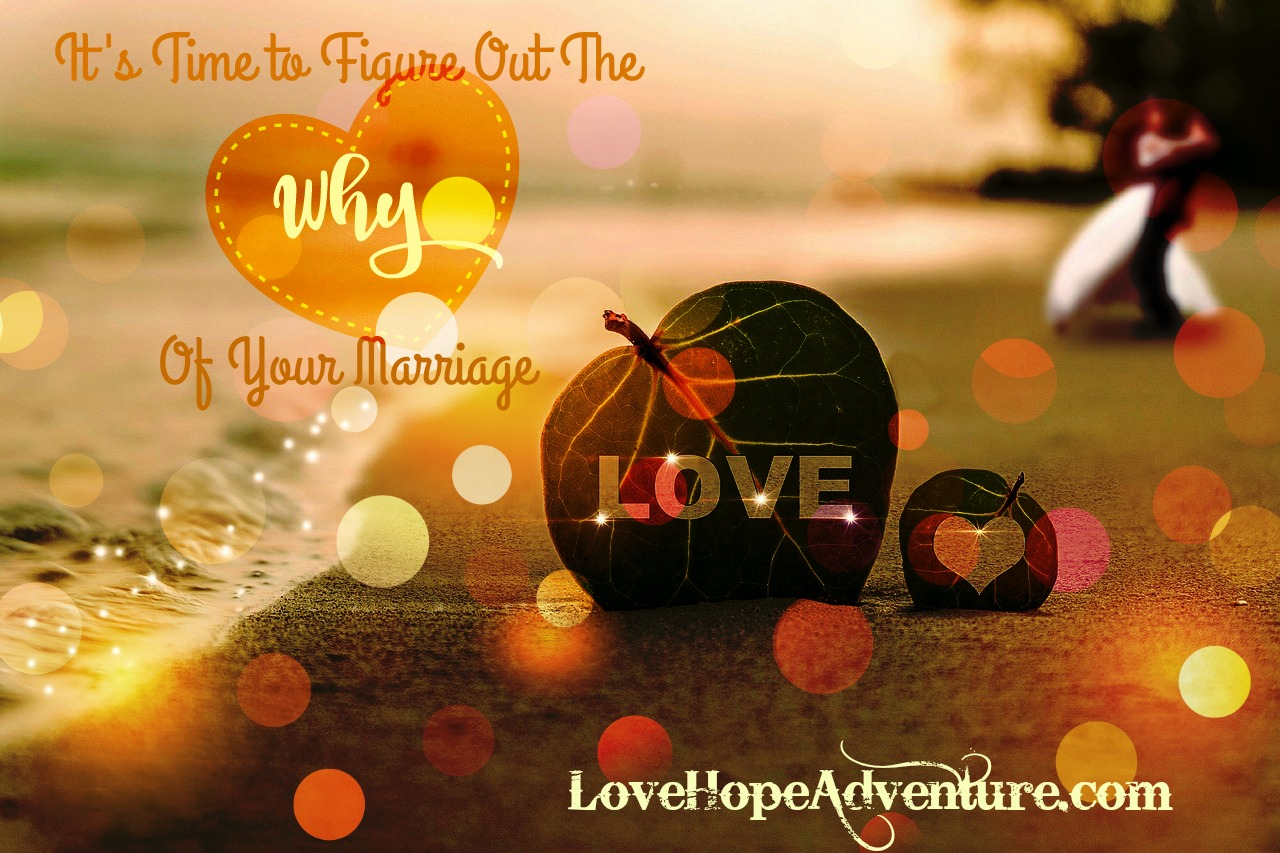 Its time to figure out the why of your marriage