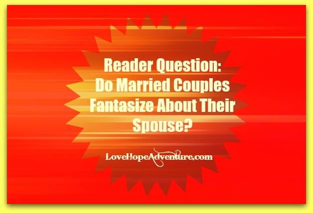 Do Married Couples Fantasize About Their Spouse