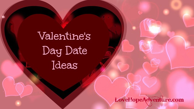 valentine's day date ideas - love hope adventure marriage advice, Ideas