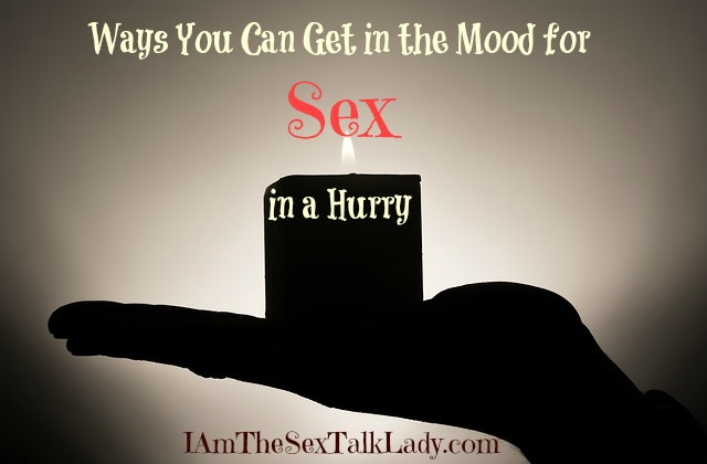 Ways You Can Get in The Mood For Sex in a Hurry