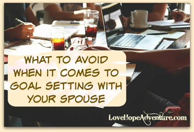 What to Avoid When it Comes To Goal Setting With Your Spouse