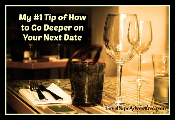 My top tip on how to go deeper on your next date