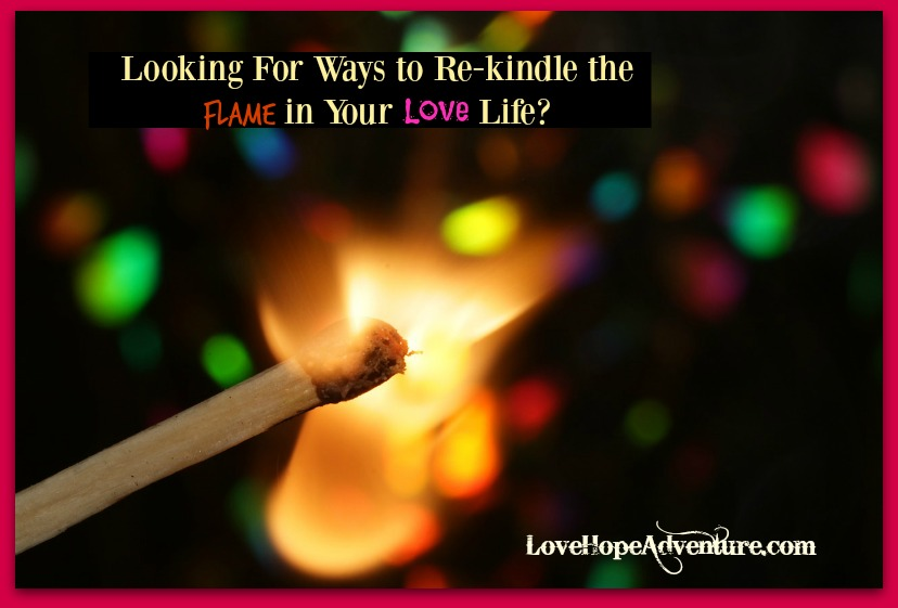 Looking for ways to rekindle the flame try this