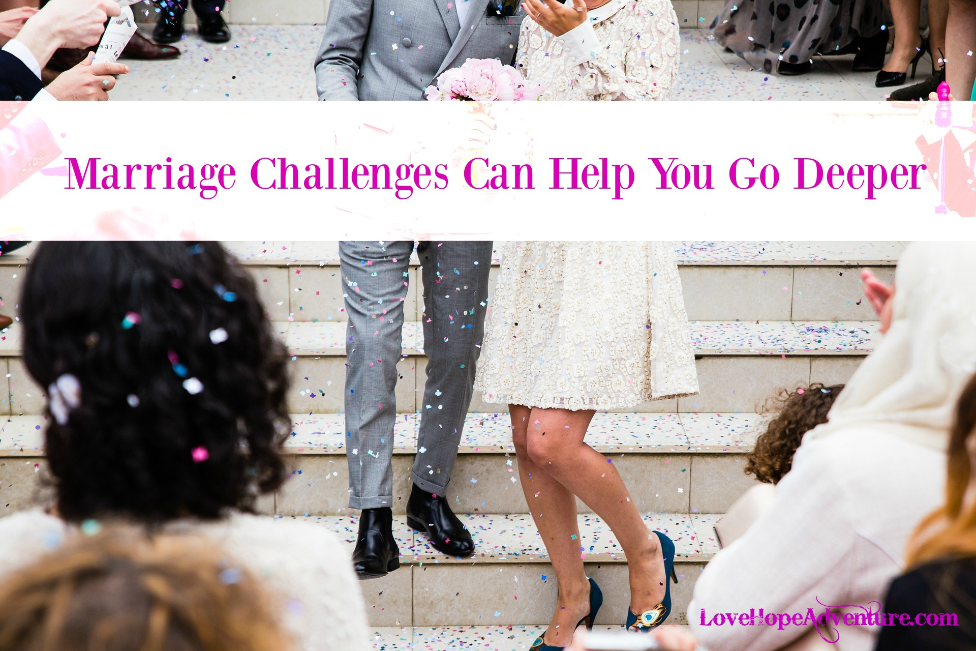 Marriage Challenges Can Help You Go Deeper