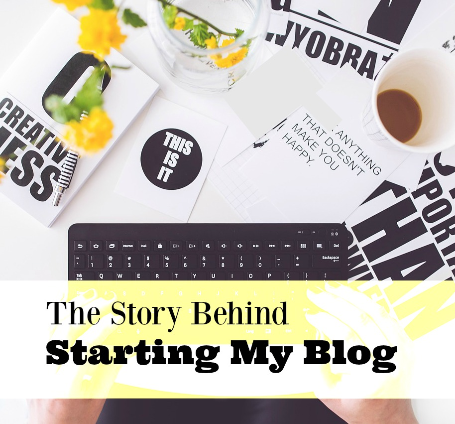 The Story Behind Starting My Blog