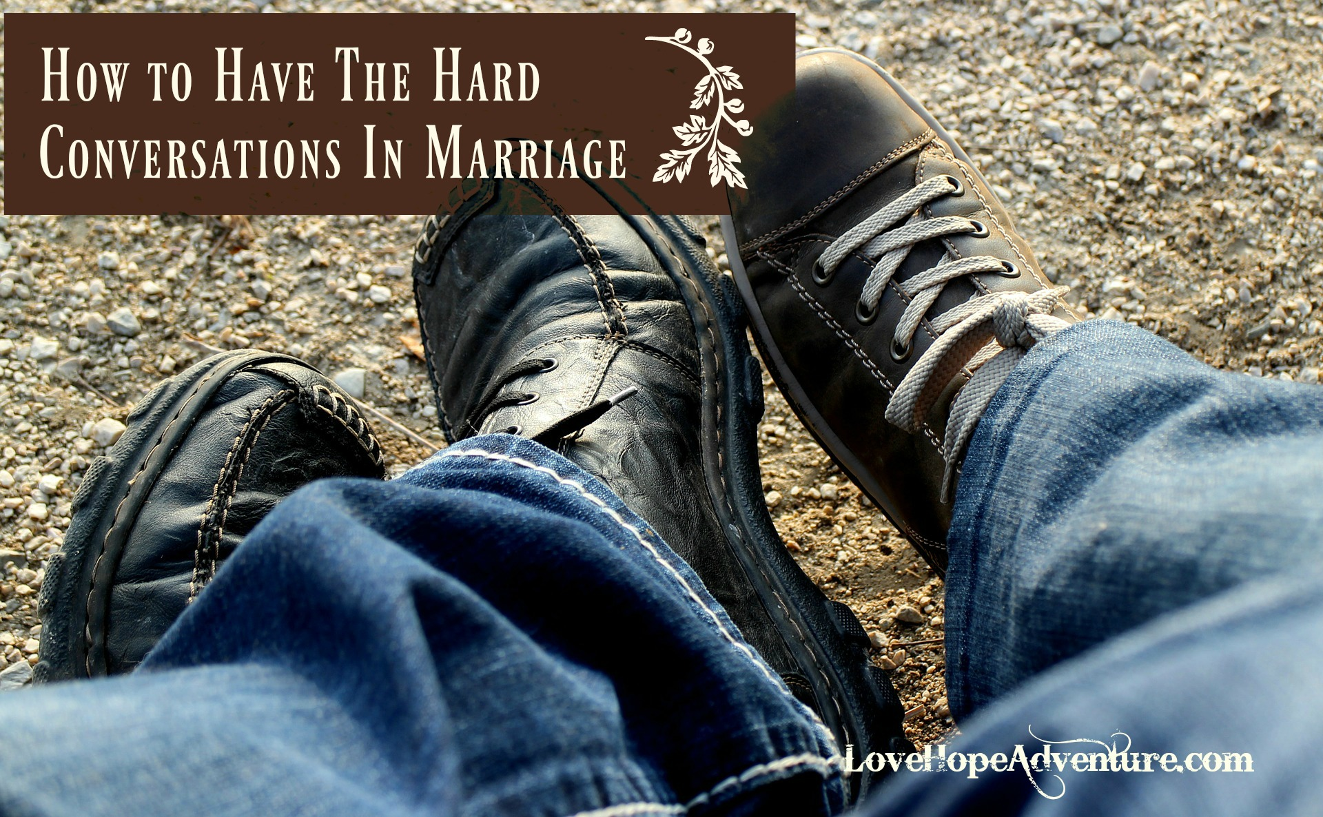 How to Have The Hard Conversations in Marriage