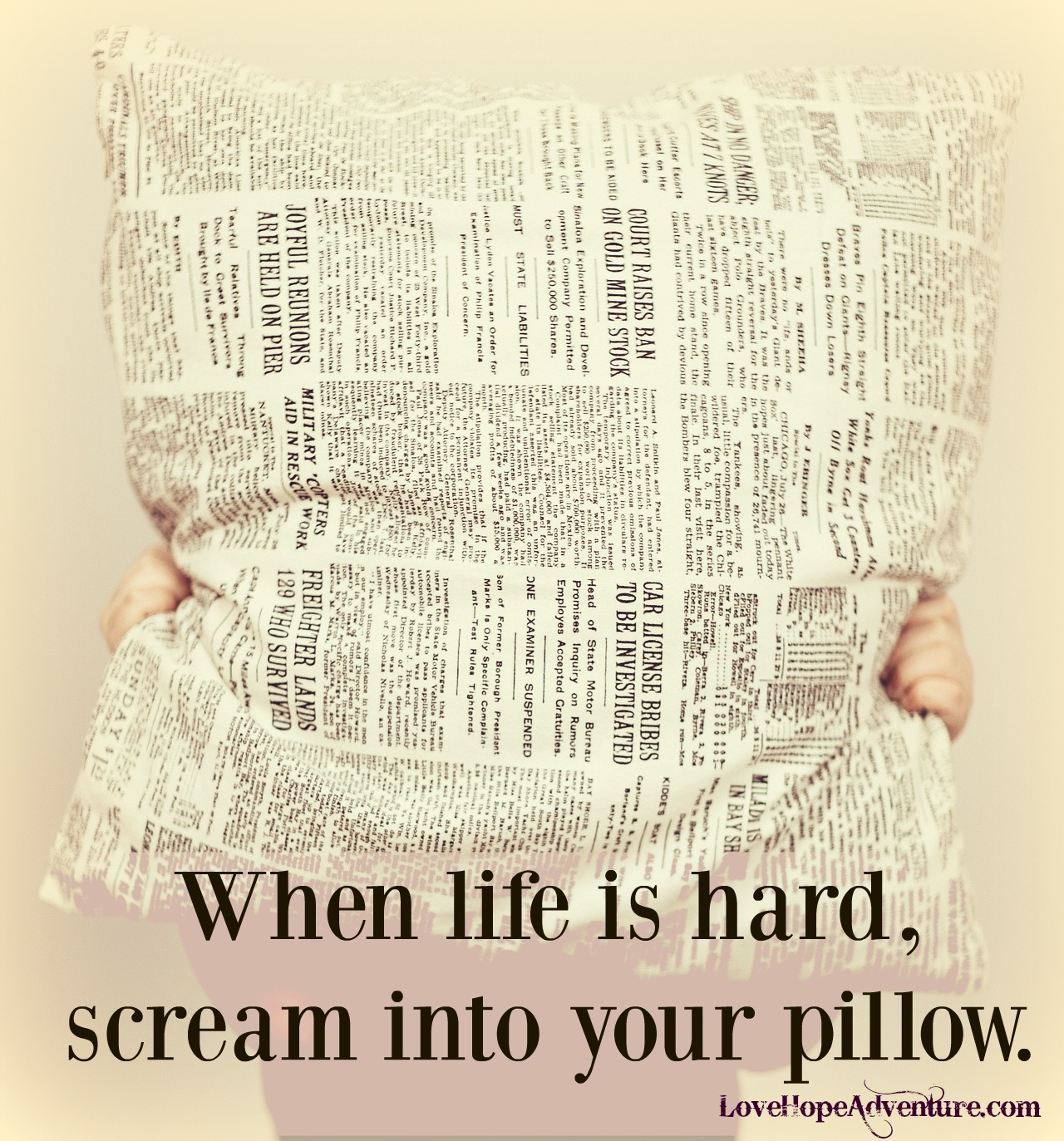 When Life is Hard Scream Into Your Pillow