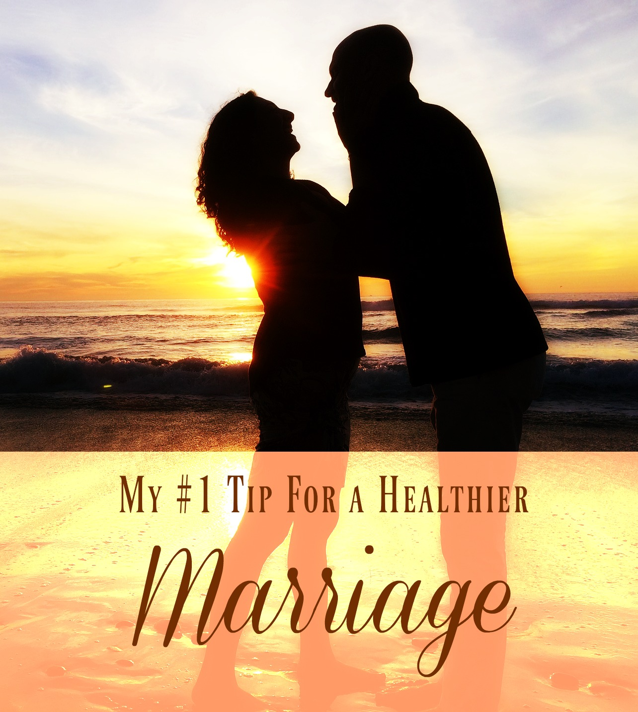 My 1 Tip For a Healthier Marriage