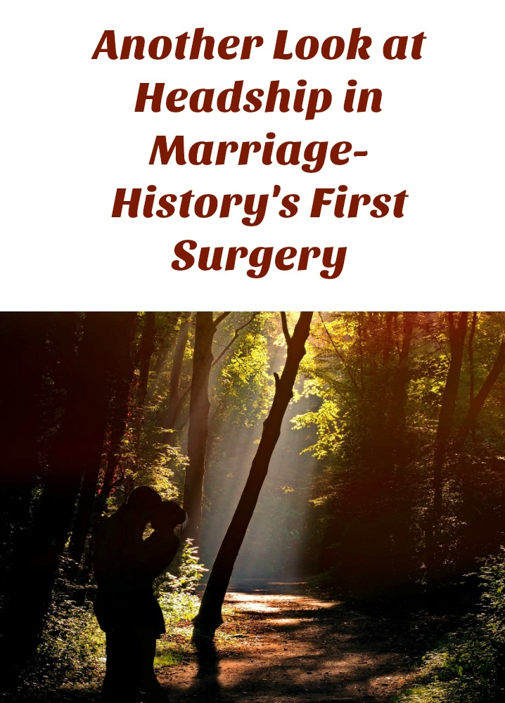 another-look-at-headship-in-marriage-historys-first-surgery