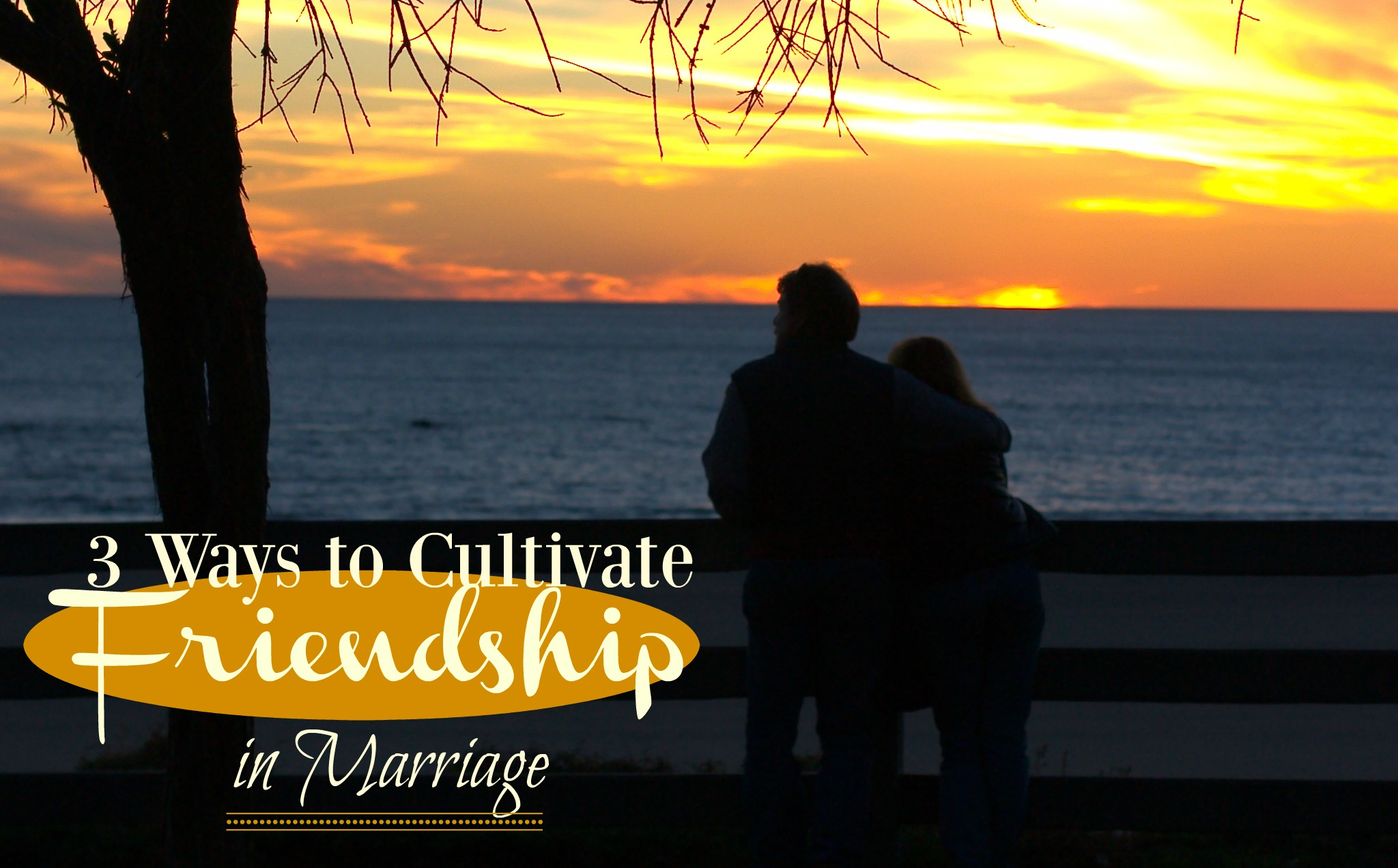 3-ways-to-cultivate-friendship-in-marriage