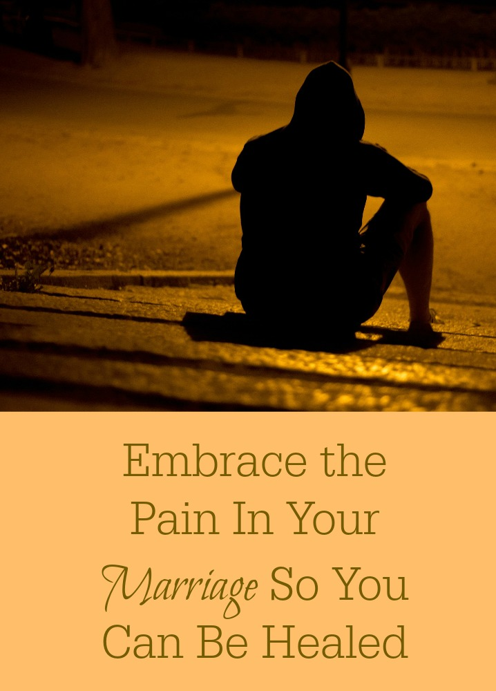 embrace-the-pain-in-your-marriage-so-you-can-be-healed