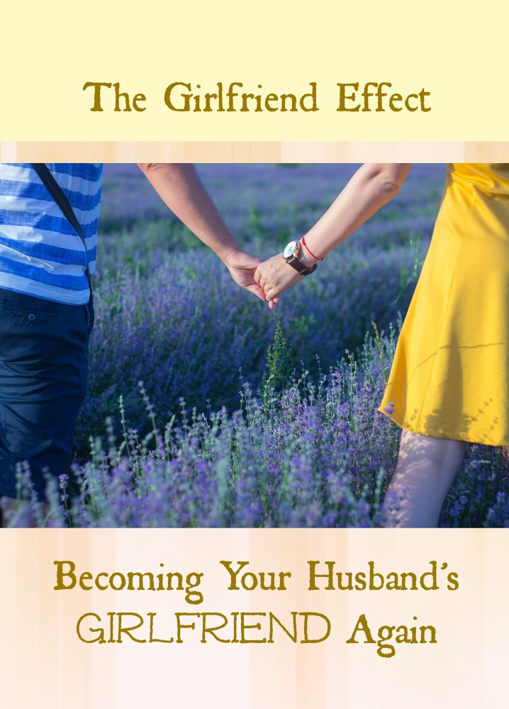 the-girlfriend-effect-becoming-your-husbands-girlfriend-again