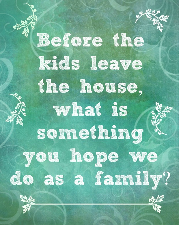 before-the-kids-leave-the-house-what-is-something-you-hope-we-do-as-a-family