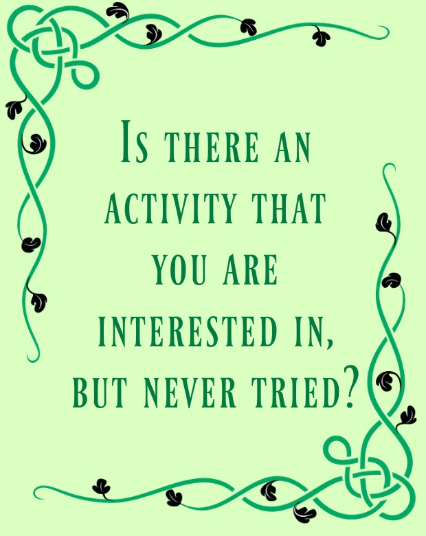 is-there-an-activity-that-you-are-interested-in-but-never-tried